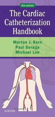 Cardiac Catheterization Handbook ebook by Morton J. Kern,Paul Sorajja,Michael J Lim
