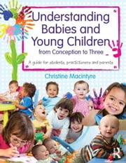 Understanding Babies and Young Children from Conception to Three - A guide for students, practitioners and parents ebook by Christine Macintyre