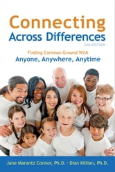 Connecting Across Differences: Finding Common Ground with Anyone, Anywhere, Anytime ebook by Jane Marantz Connor, PhD,Dian Killian, PhD
