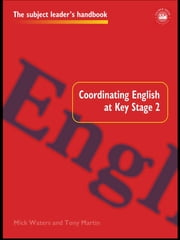 Coordinating English at Key Stage 2 ebook by Tony Martin,Mick Waters