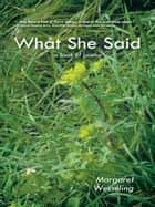 What She Said - A Book of Poems ebook by Margaret Wesseling
