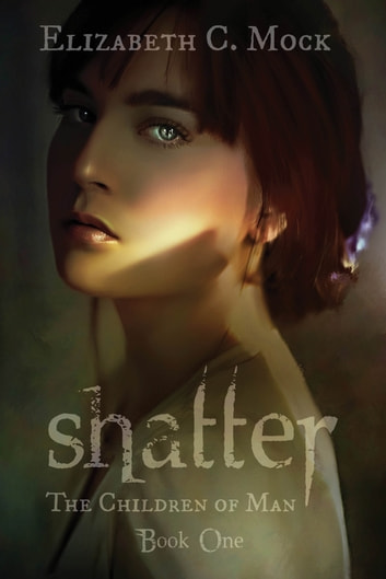 Shatter (The Children of Man, #1) ebook by Elizabeth Mock