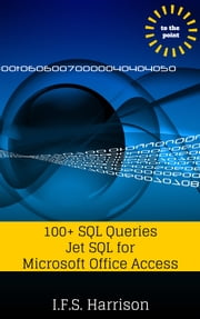100+ SQL Queries Jet SQL for Microsoft Office Access ebook by IFS Harrison