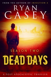 Dead Days: Season Two ebook by Ryan Casey