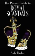 The Pocket Guide to Royal Scandals ebook by Andy Hughes