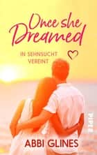 Once She Dreamed – In Sehnsucht vereint ebook by Abbi Glines, Lene Kubis
