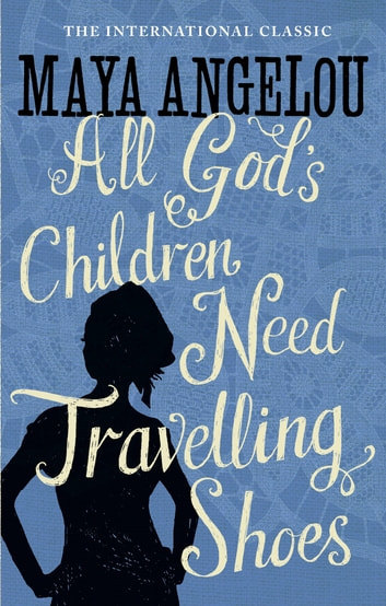 All God's Children Need Travelling Shoes ebook by Dr Maya Angelou