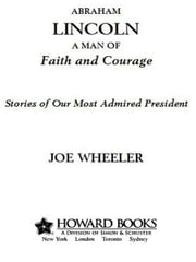 Abraham Lincoln, a Man of Faith and Courage - Stories of Our Most Admired President ebook by Joe Wheeler