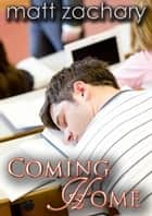 Coming Home - The Colton & Adam Chronicles, #3 ebook by Matt Zachary