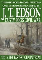 Dusty Fog's Civil War 5: The Fastest Gun in Texas ebook by
