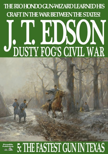 Dusty Fog's Civil War 5: The Fastest Gun in Texas ebook by J.T. Edson
