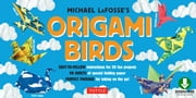 Origami Birds Kit - (Downloadable Material Included) ebook by Michael G. LaFosse
