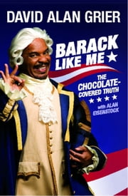 Barack Like Me - The Chocolate-Covered Truth ebook by David Alan Grier,Alan Eisenstock