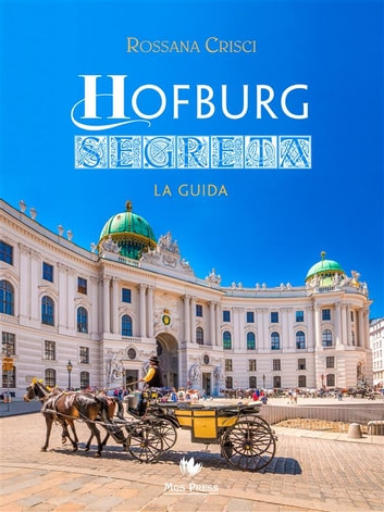 Hofburg Segreta - La guida ebook by Rossana Crisci
