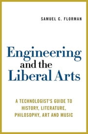 Engineering and the Liberal Arts - A Technologist's Guide to History, Literature, Philosophy, Art and Music ebook by Samuel C. Florman