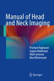 Manual of Head and Neck Imaging ebook by Prashant Raghavan,Sugoto Mukherjee,Max Wintermark,Mark Jameson