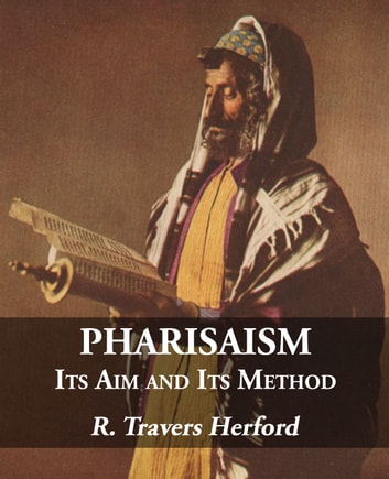 Pharisaism: Its Aim and Its Method ebook by R. Travers Herford
