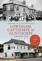 Lowdham, Caythorpe & Gunthorpe Through Time ebook by Lowdham Local History Society