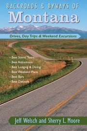 Backroads & Byways of Montana: Drives, Day Trips & Weekend Excursions ebook by Jeff Welsch,Sherry L. Moore