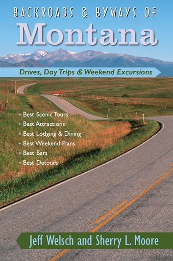 Backroads & Byways of Montana: Drives, Day Trips & Weekend Excursions (Backroads & Byways) ebook by Jeff Welsch,Sherry L. Moore