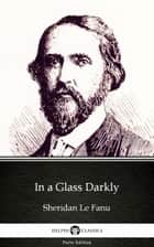 In a Glass Darkly by Sheridan Le Fanu - Delphi Classics (Illustrated) ebook by Sheridan Le Fanu, Sheridan Le Fanu, Delphi Classics