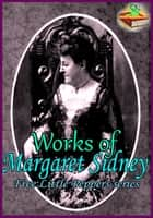 Works of Margaret Sidney ( 8 Works ) - Five Little Peppers series, Ben Pepper, Five Little Peppers Abroad, Five Little Peppers Midway, and More! ebook by Margaret Sidney