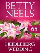 Heidelberg Wedding (Mills & Boon M&B) (Betty Neels Collection, Book 65) ebook by Betty Neels