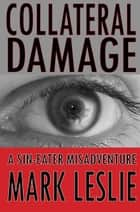 Collateral Damage - A Sin-Eater Misadventure ebook by Mark Leslie