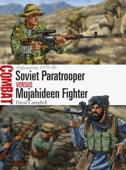Soviet Paratrooper vs Mujahideen Fighter - Afghanistan 1979–89 ebook by David Campbell, Johnny Shumate