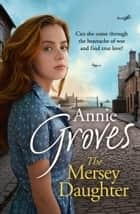 The Mersey Daughter: A heartwarming Saga full of tears and triumph ebook by Annie Groves