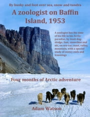 A Zoologist on Baffin Island, 1953 ebook by Watson, Adam
