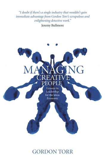 Managing Creative People - Lessons in Leadership for the Ideas Economy ebook by Gordon Torr