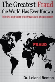 The Greatest Fraud the World Has Ever Known ebook by Dr. Leland Benton