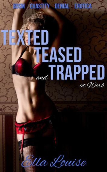 Texted, Teased, and Trapped at Work - The Kink Diary, #2 ebook by Ella Louise