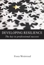 Developing Resilience ebook by Fiona Westwood
