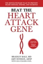 Beat the Heart Attack Gene - The Revolutionary Plan to Prevent Heart Disease, Stroke, and Diabetes ebook by Bradley Bale, M.D., Amy Doneen,...