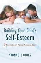 Building Your Child's Self-Esteem ebook by Yvonne Brooks