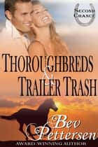 Thoroughbreds and Trailer Trash - Second Chance, #1 ebook by Bev Pettersen