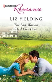 The Last Woman He'd Ever Date ebook by Liz Fielding
