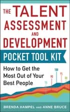 Talent Assessment and Development Pocket Tool Kit: How to Get the Most out of Your Best People ebook by Brenda Hampel, Anne Bruce