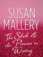 The Sheik & the Princess in Waiting (Mills & Boon M&B) eBook by Susan Mallery