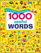 1000 Useful Words - Build Vocabulary and Literacy Skills ebook by