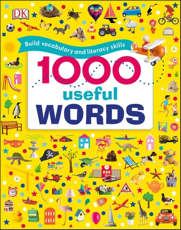 1000 Useful Words - Build Vocabulary and Literacy Skills ebook by DK