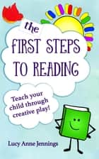 The First Steps to Reading - Teach your child through creative play. ebook by Lucy Jennings