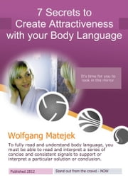 7 Secrets to Create Attractiveness With your Body Language ebook by Wolfgang Matejek