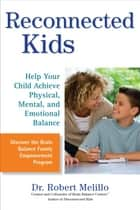 Reconnected Kids - Help Your Child Achieve Physical, Mental, and Emotional Balance ebook by Robert Melillo