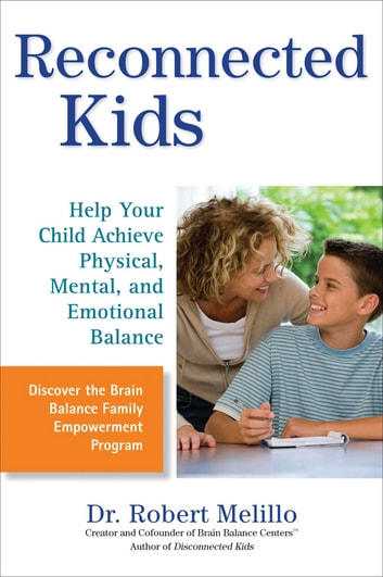 Reconnected Kids - Help Your Child Achieve Physical, Mental, and Emotional Balance ebook by Dr. Robert Melillo