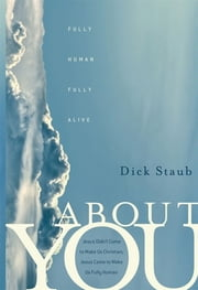 About You - Fully Human, Fully Alive ebook by Dick Staub