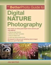 The BetterPhoto Guide to Digital Nature Photography ebook by Jim Miotke