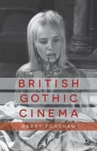 British Gothic Cinema ebook by B. Forshaw
